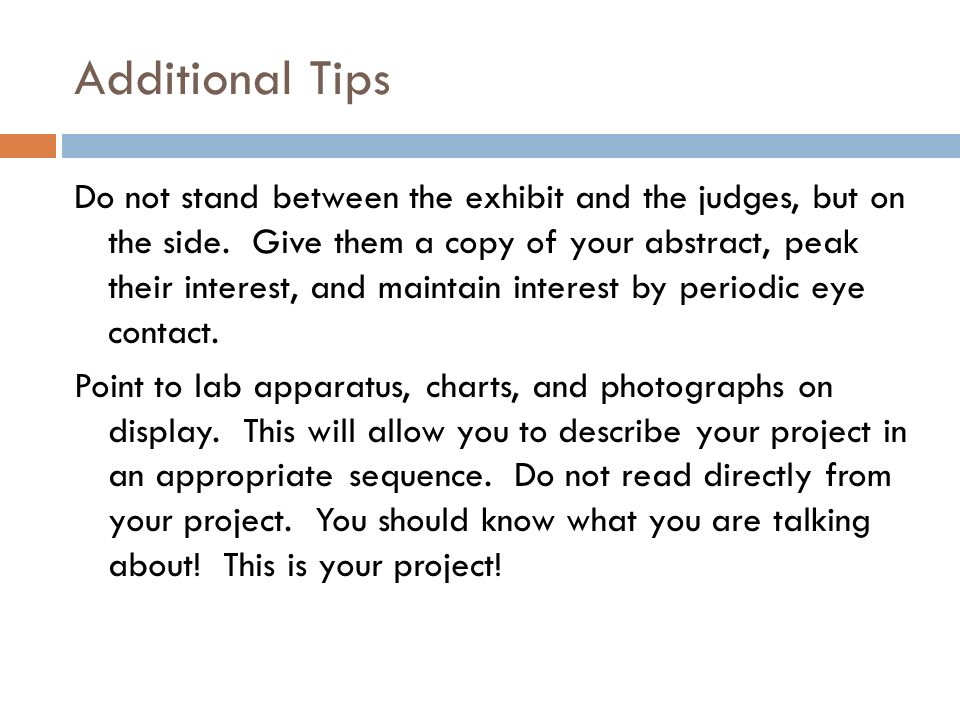 Additional Tips Do not stand between the exhibit and the judges, but on the side.