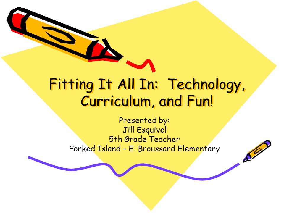 Fitting It All In: Technology, Curriculum, and Fun.