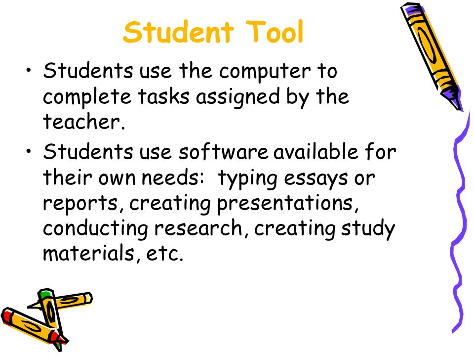Student Tool Students use the computer to complete tasks assigned by the teacher.