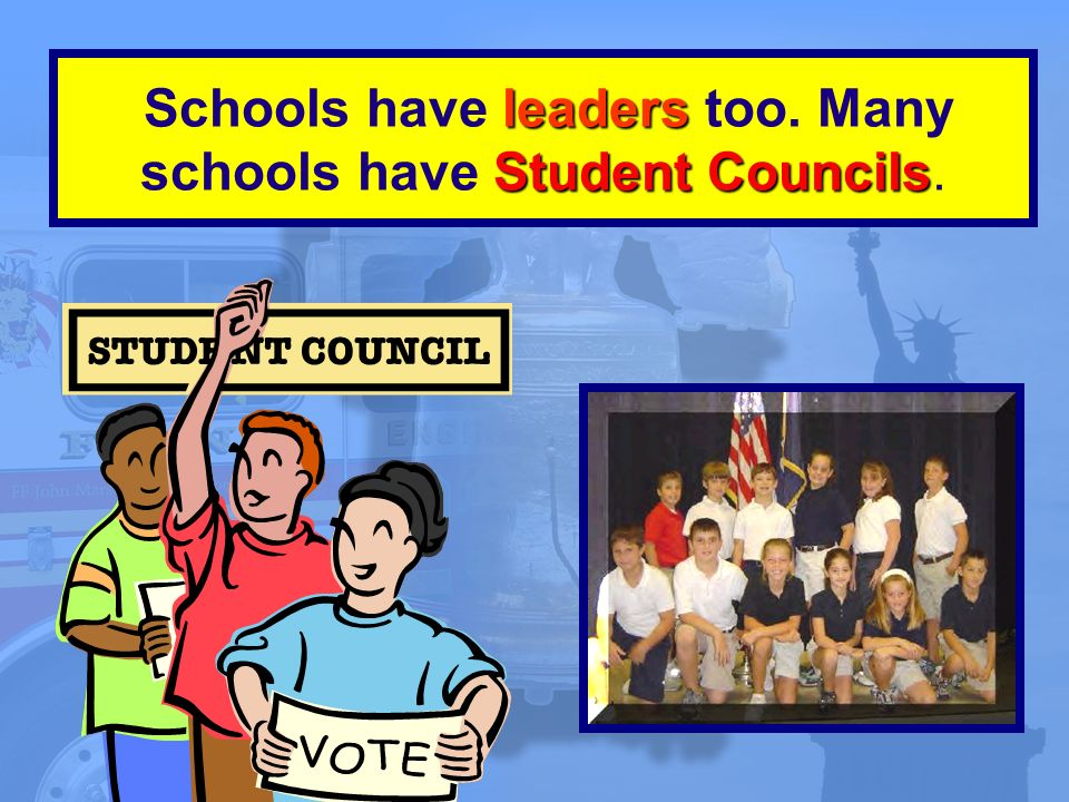 leaders Student Councils Schools have leaders too. Many schools have Student Councils.