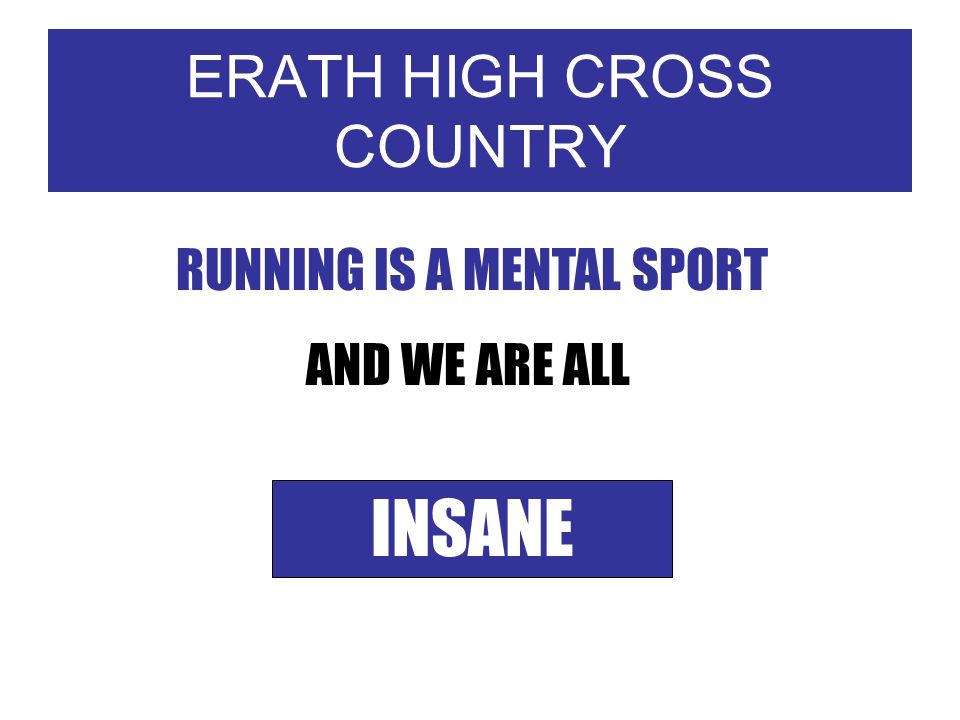 ERATH HIGH CROSS COUNTRY RUNNING IS A MENTAL SPORT AND WE ARE ALL INSANE
