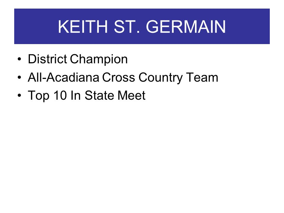 KEITH ST. GERMAIN District Champion All-Acadiana Cross Country Team Top 10 In State Meet