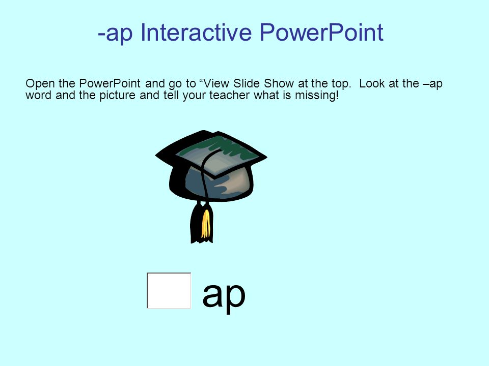-ap Interactive PowerPoint Open the PowerPoint and go to View Slide Show at the top.