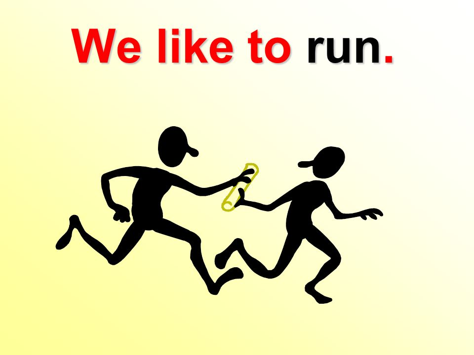 We like to run.