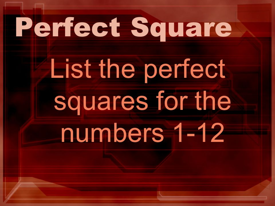 Perfect Square List the perfect squares for the numbers 1-12