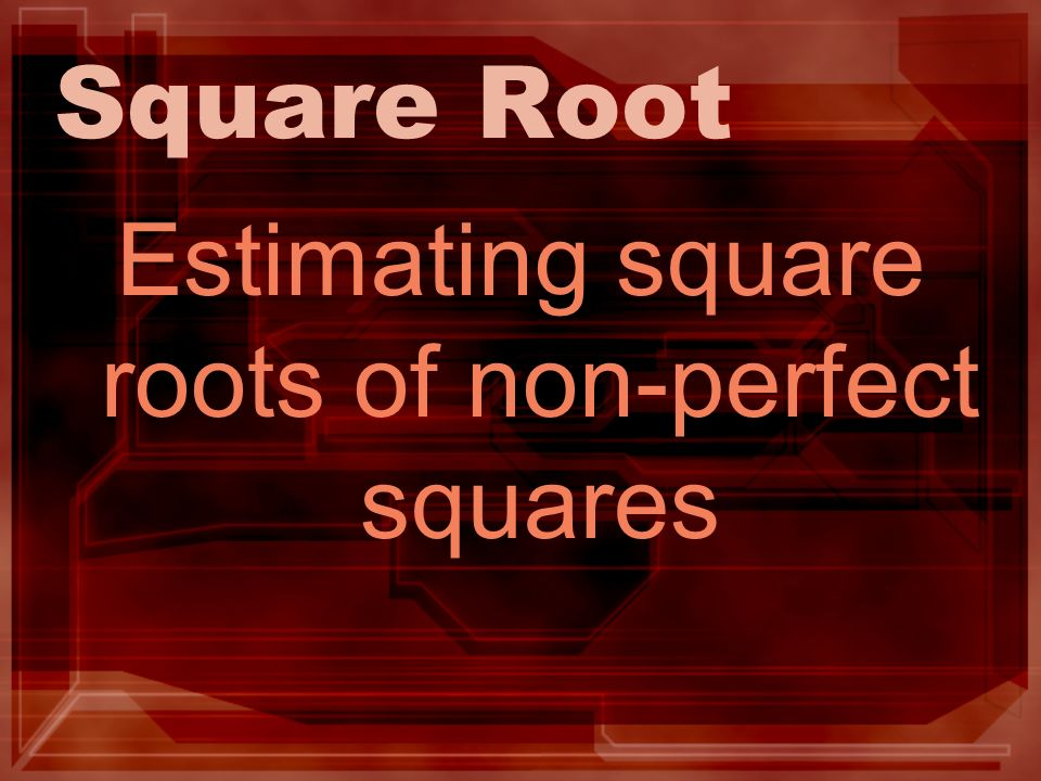 Square Root Estimating square roots of non-perfect squares