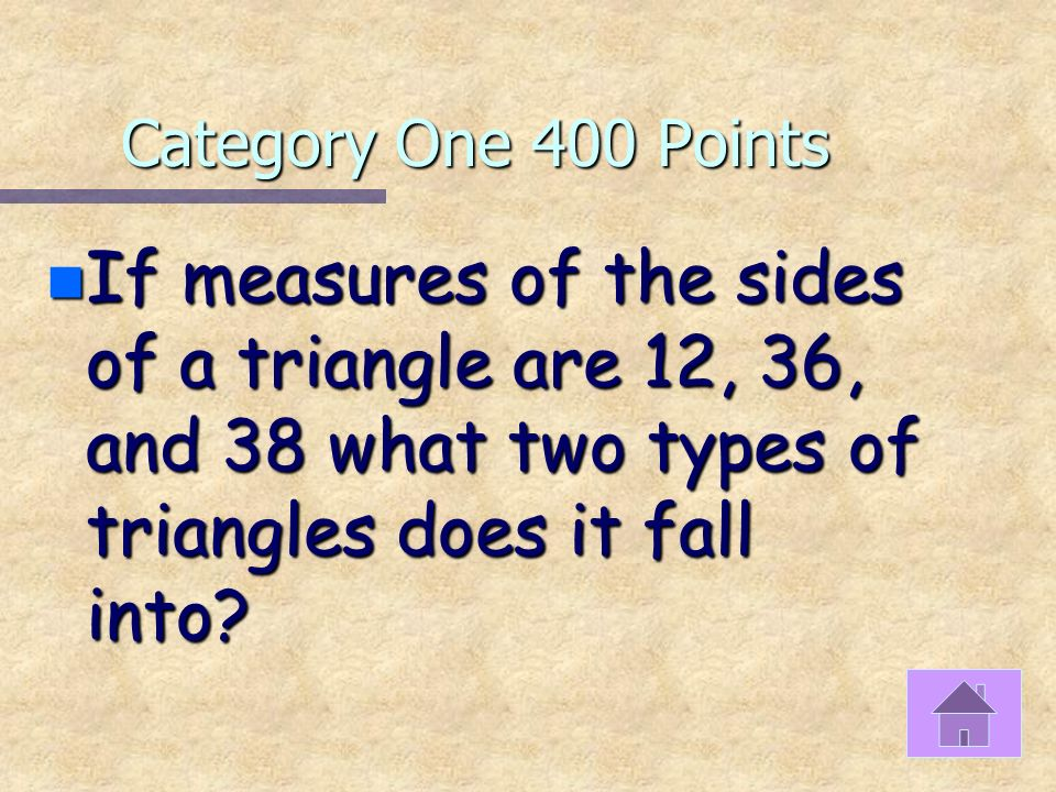 Category One 300 Points n If two sides have the same length, then it is an ______ triangle.