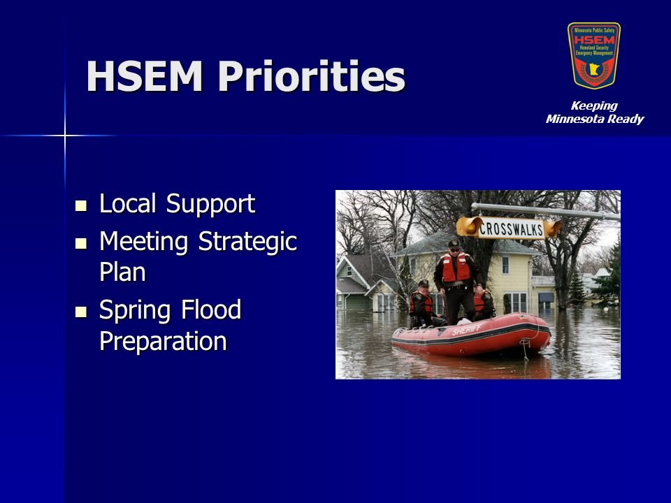 HSEM Priorities Local Support Local Support Meeting Strategic Plan Meeting Strategic Plan Spring Flood Preparation Spring Flood Preparation Keeping Minnesota Ready