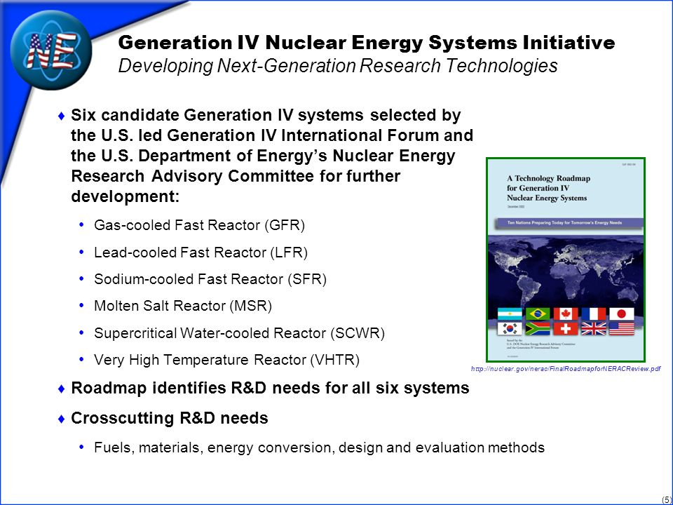 (5) Generation IV Nuclear Energy Systems Initiative Developing Next-Generation Research Technologies Six candidate Generation IV systems selected by the U.S.