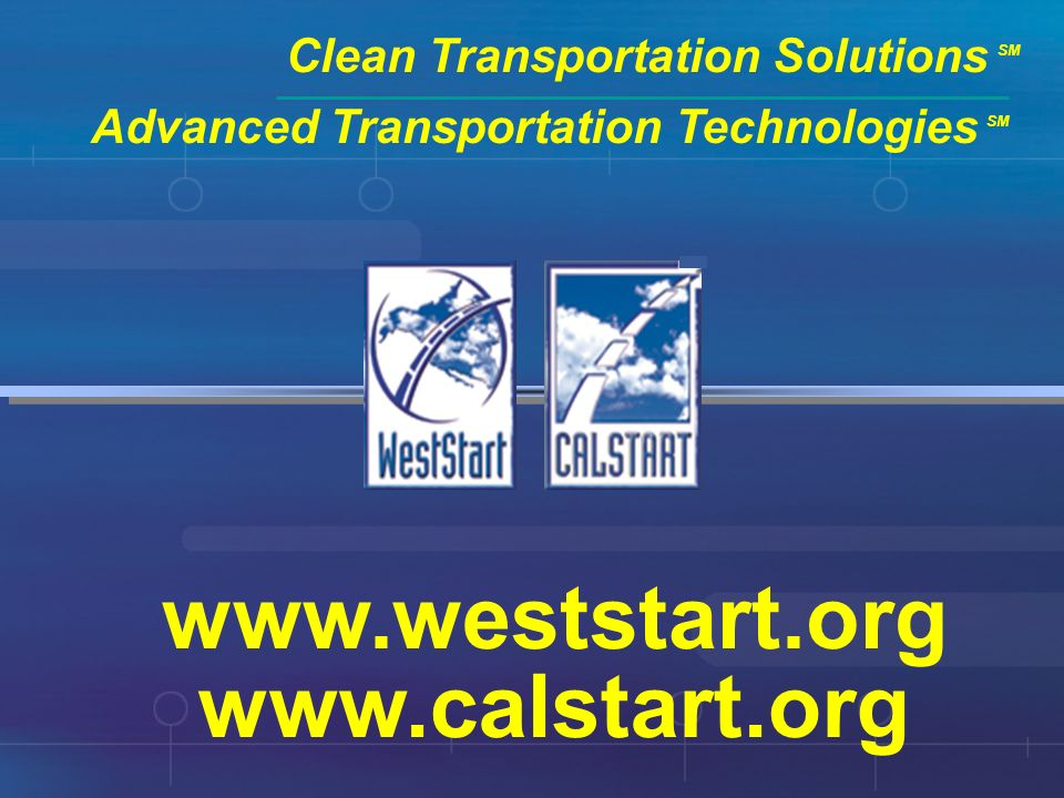 Clean Transportation Solutions SM www.weststart.org www.calstart.org Advanced Transportation Technologies SM