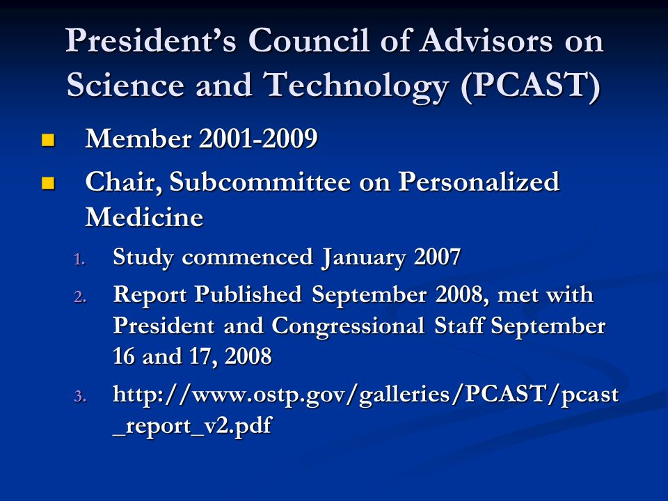 Presidents Council of Advisors on Science and Technology (PCAST) Member 2001-2009 Member 2001-2009 Chair, Subcommittee on Personalized Medicine Chair, Subcommittee on Personalized Medicine 1.