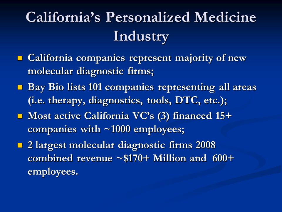 Californias Personalized Medicine Industry California companies represent majority of new molecular diagnostic firms; California companies represent majority of new molecular diagnostic firms; Bay Bio lists 101 companies representing all areas (i.e.