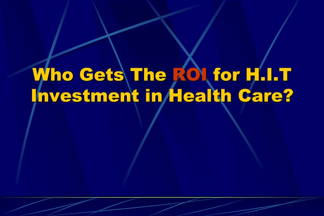 Who Gets The ROI for H.I.T Investment in Health Care