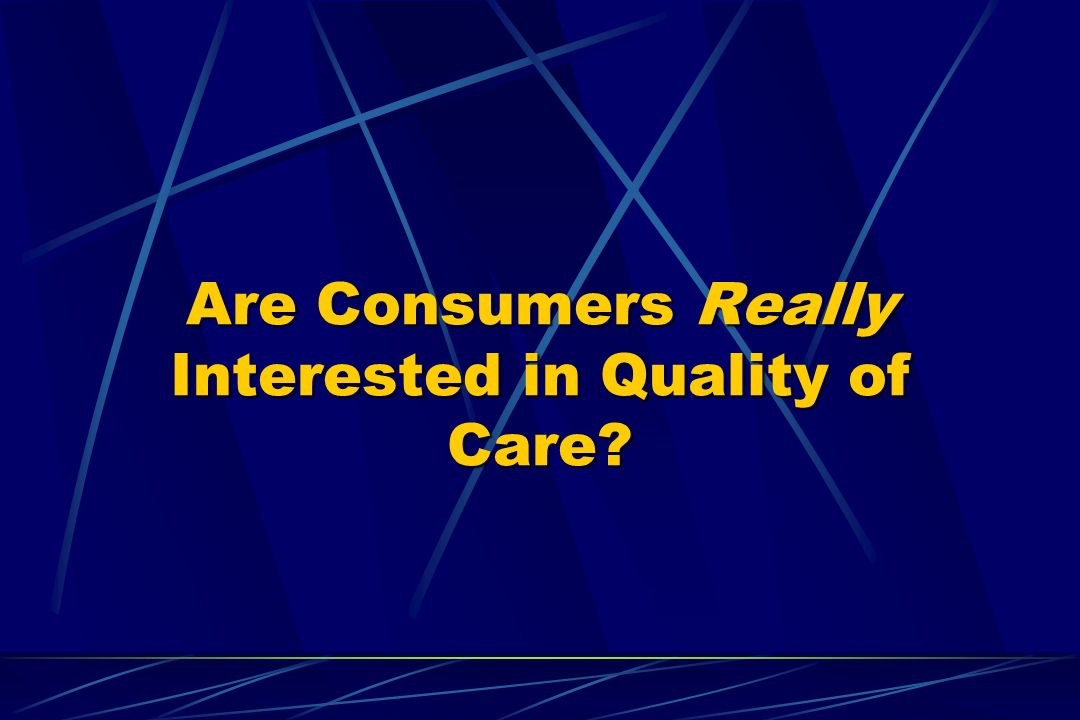 Are Consumers Really Interested in Quality of Care