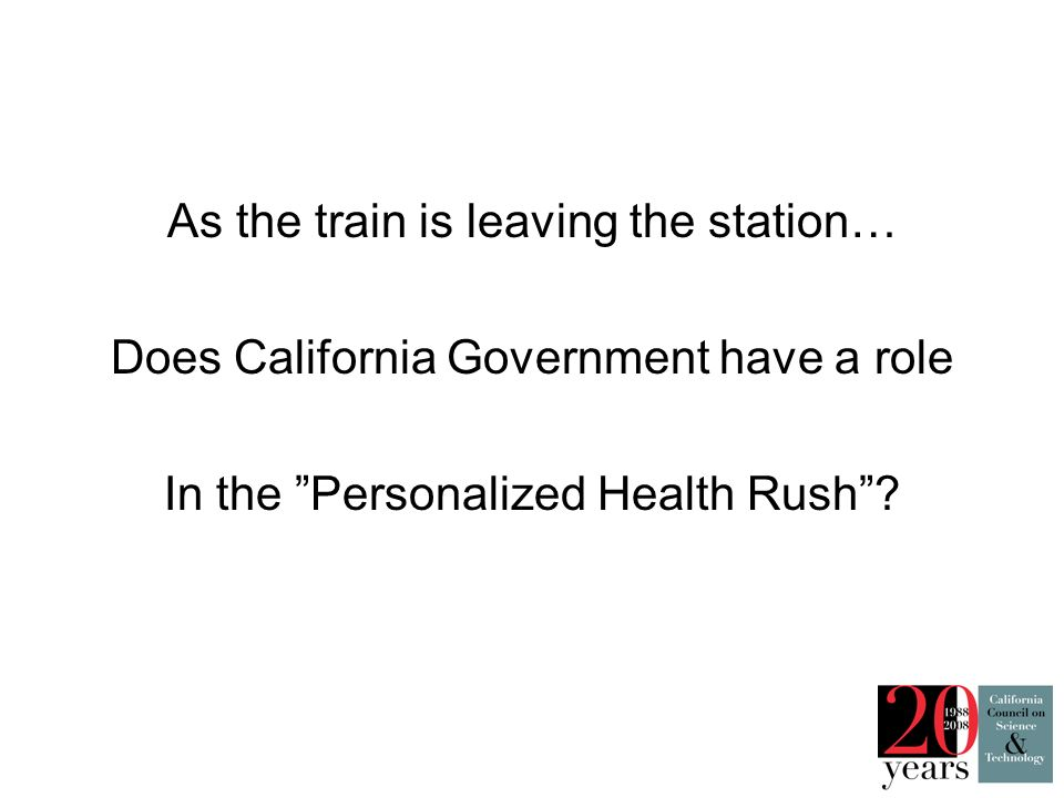 As the train is leaving the station… Does California Government have a role In the Personalized Health Rush