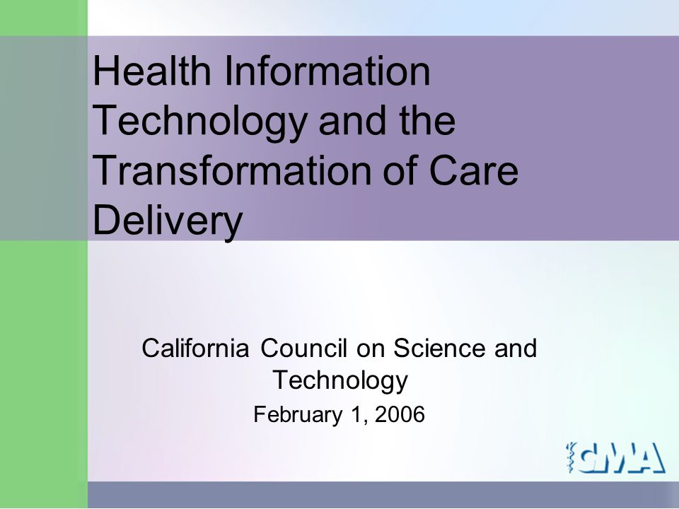 February 1, 2006Center for Economic Services Health Information Technology and the Transformation of Care Delivery California Council on Science and Technology February 1, 2006