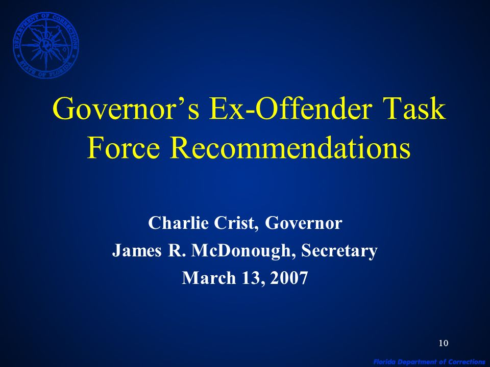 10 Governors Ex-Offender Task Force Recommendations Charlie Crist, Governor James R.