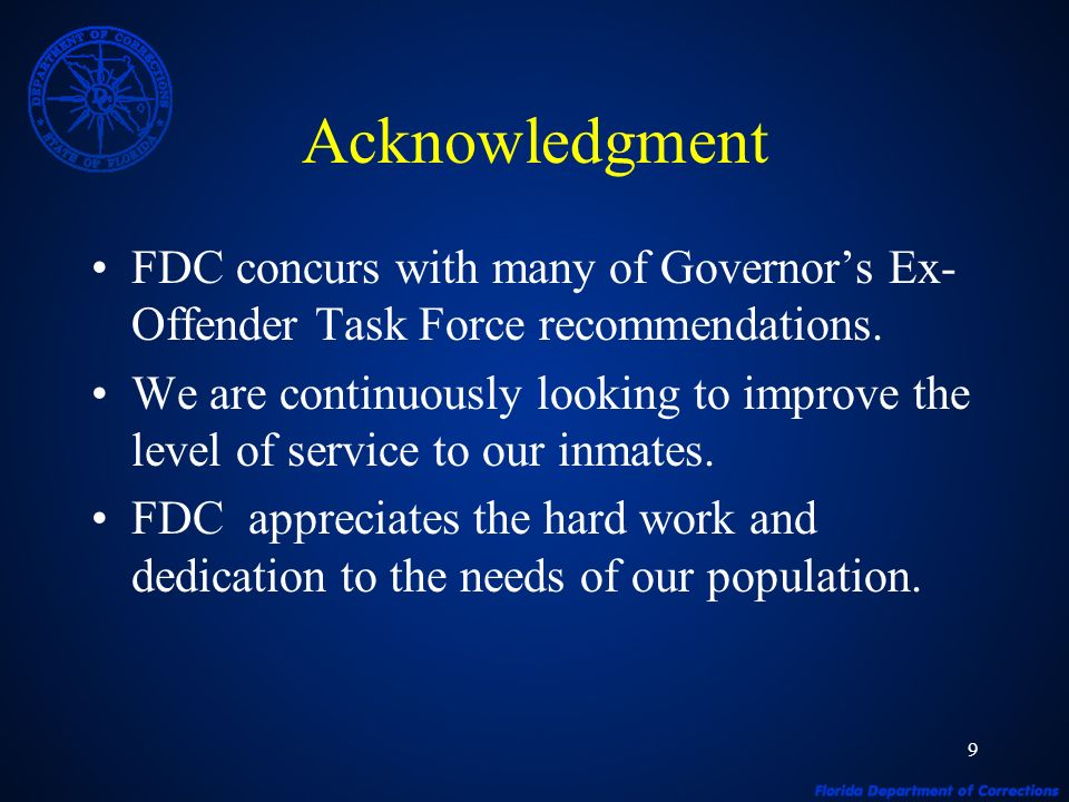 9 Acknowledgment FDC concurs with many of Governors Ex- Offender Task Force recommendations.