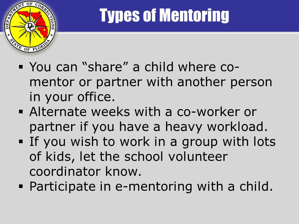 Types of Mentoring You can share a child where co- mentor or partner with another person in your office.