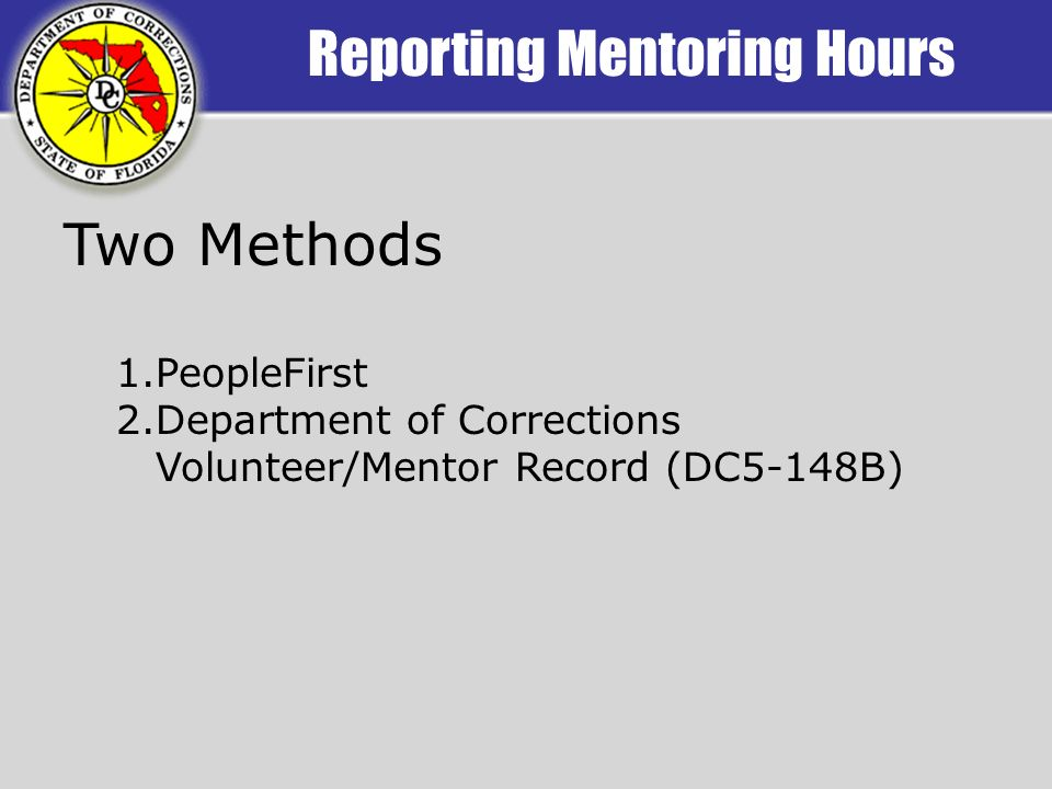 Reporting Mentoring Hours Two Methods 1.PeopleFirst 2.Department of Corrections Volunteer/Mentor Record (DC5-148B)
