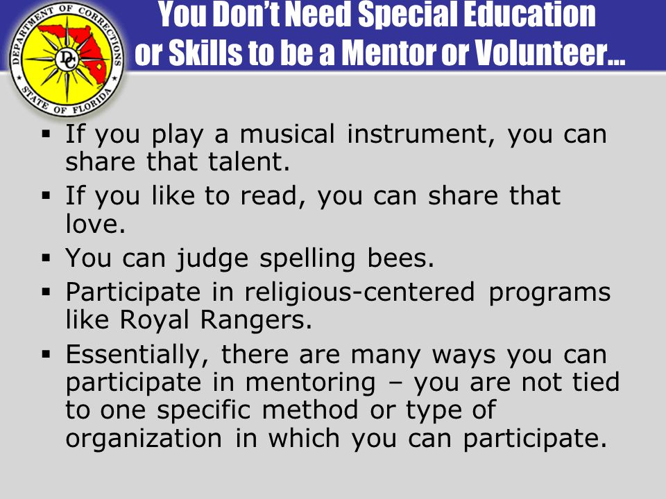 You Dont Need Special Education or Skills to be a Mentor or Volunteer… If you play a musical instrument, you can share that talent.