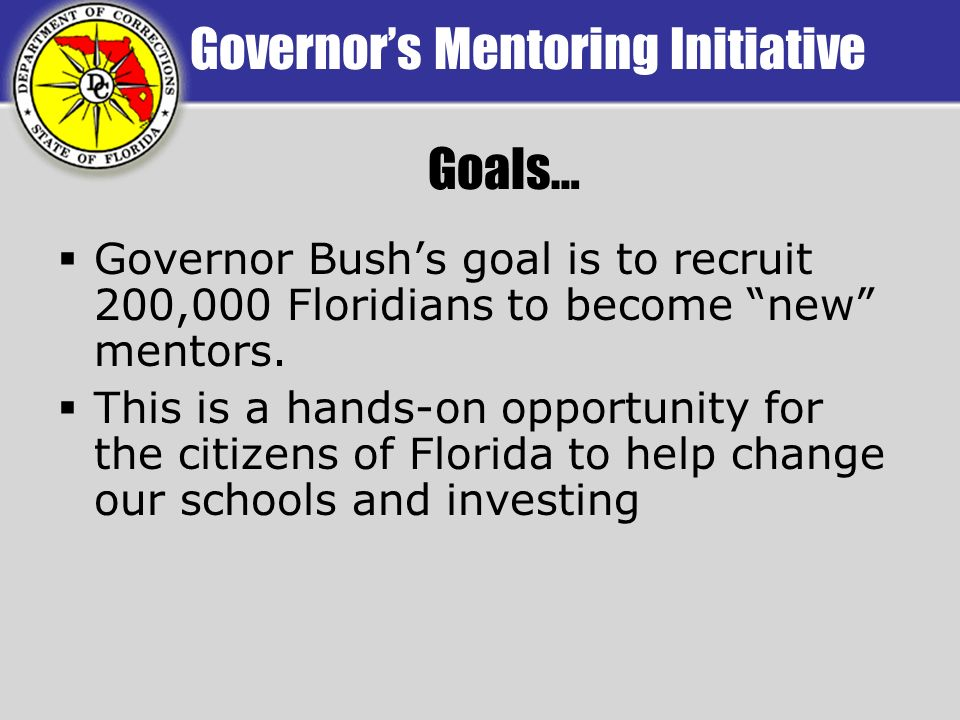Governors Mentoring Initiative Governor Bushs goal is to recruit 200,000 Floridians to become new mentors.