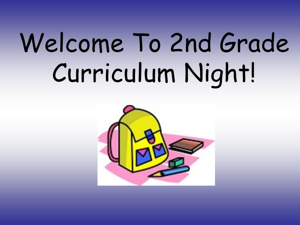 Welcome To 2nd Grade Curriculum Night!