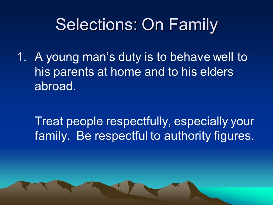 Selections: On Family 1.A young mans duty is to behave well to his parents at home and to his elders abroad.