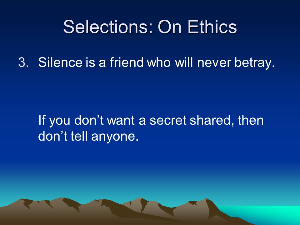 Selections: On Ethics 3.Silence is a friend who will never betray.