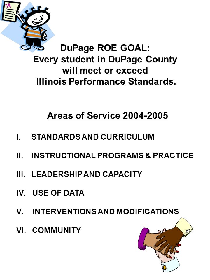 DuPage ROE GOAL: Every student in DuPage County will meet or exceed Illinois Performance Standards.