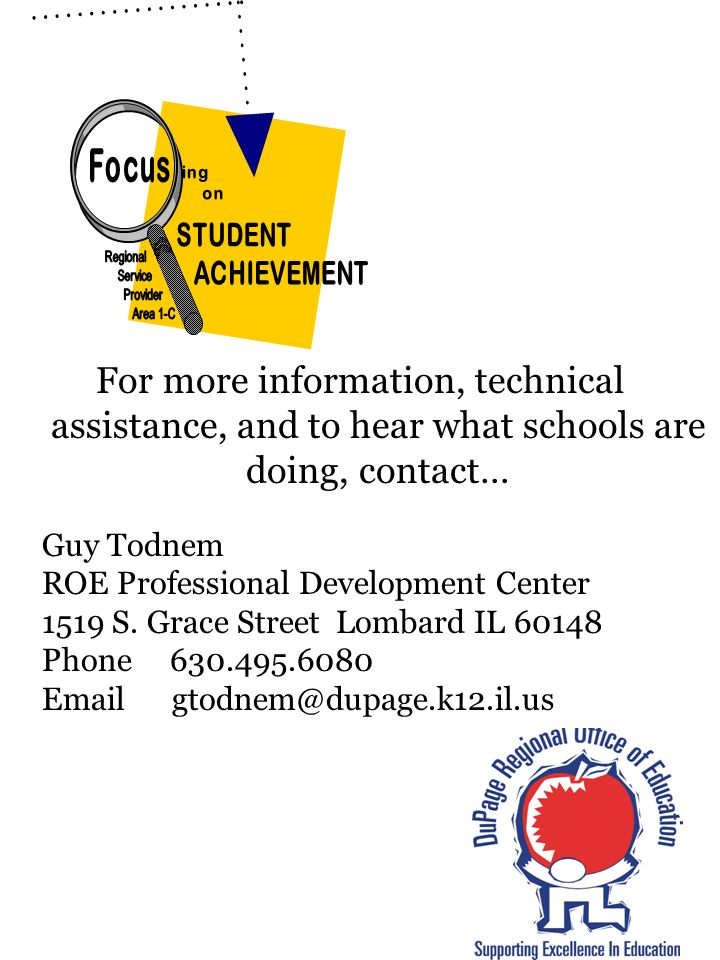 For more information, technical assistance, and to hear what schools are doing, contact… Guy Todnem ROE Professional Development Center 1519 S.