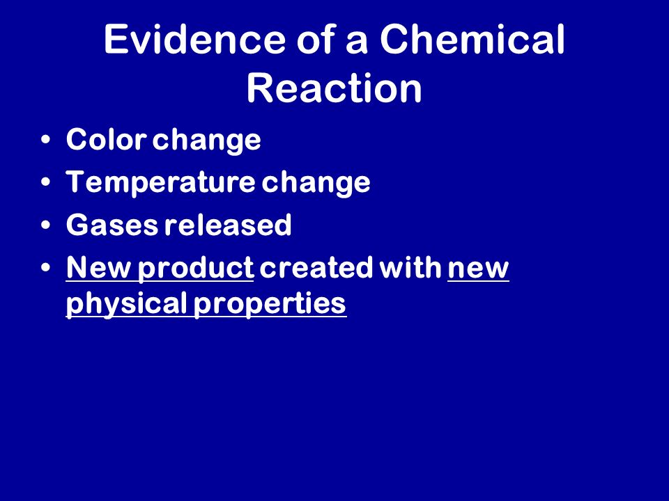 Evidence of a Chemical Reaction Color change Temperature change Gases released New product created with new physical properties