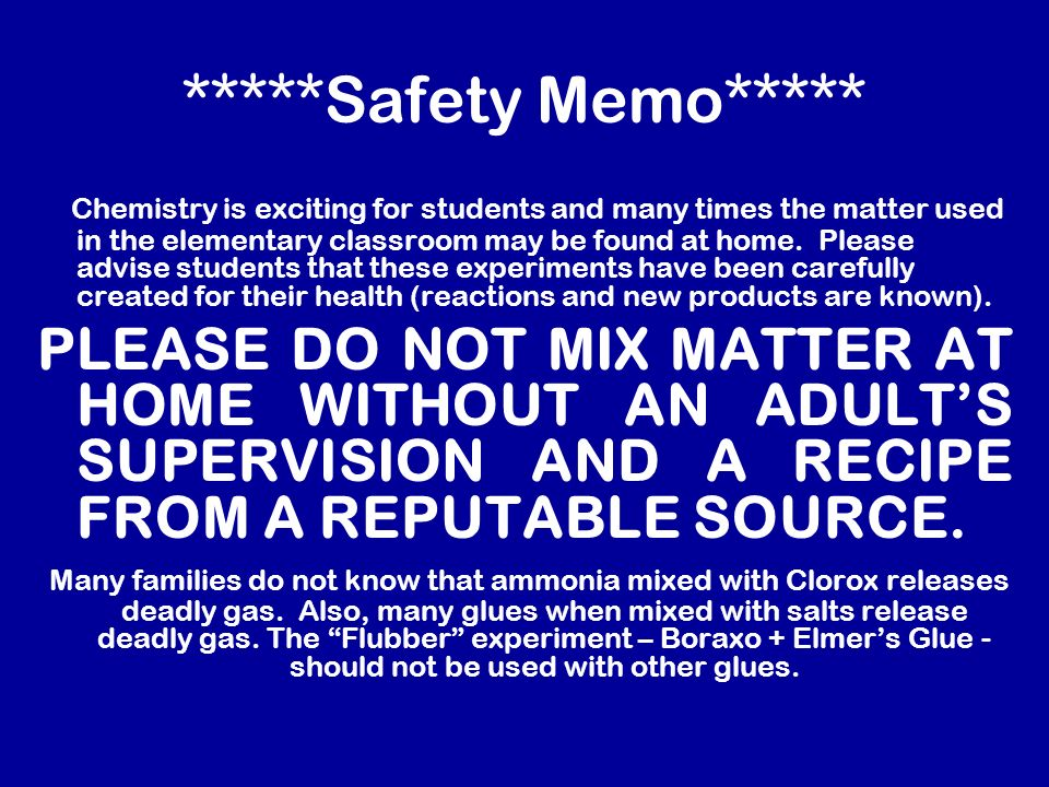 *****Safety Memo***** Chemistry is exciting for students and many times the matter used in the elementary classroom may be found at home.