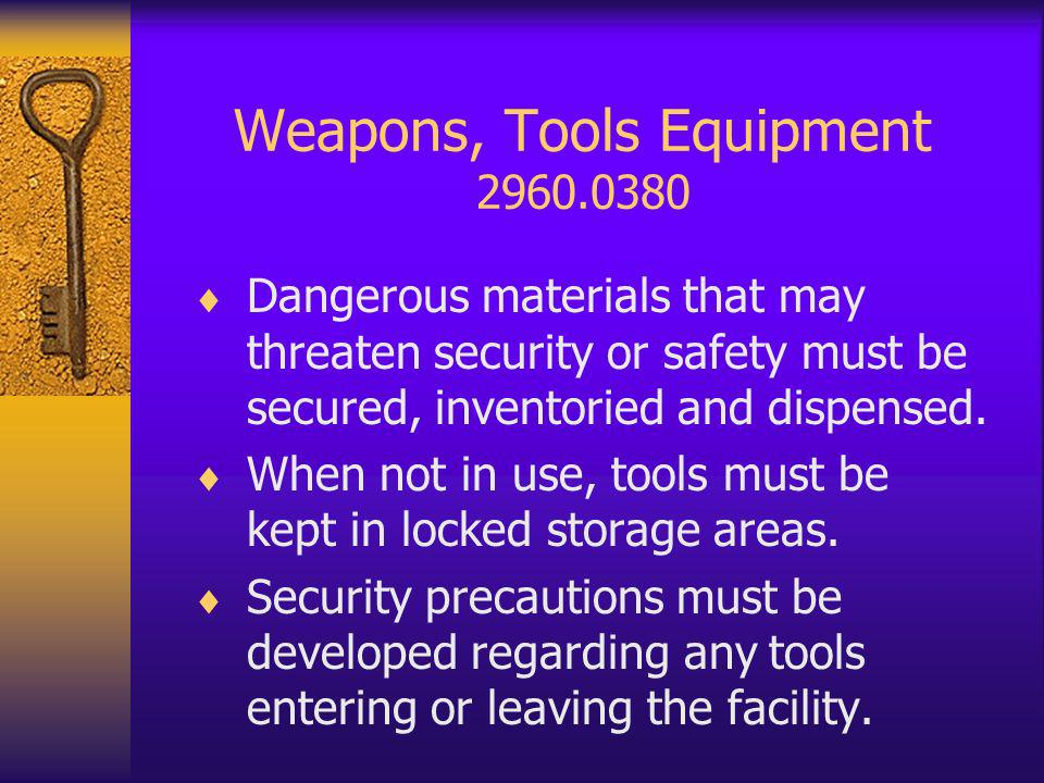Weapons, Tools Equipment 2960.0380 Dangerous materials that may threaten security or safety must be secured, inventoried and dispensed.