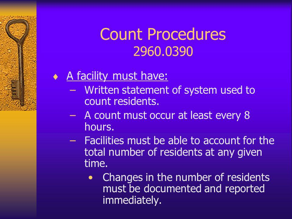 Count Procedures 2960.0390 A facility must have: –Written statement of system used to count residents.