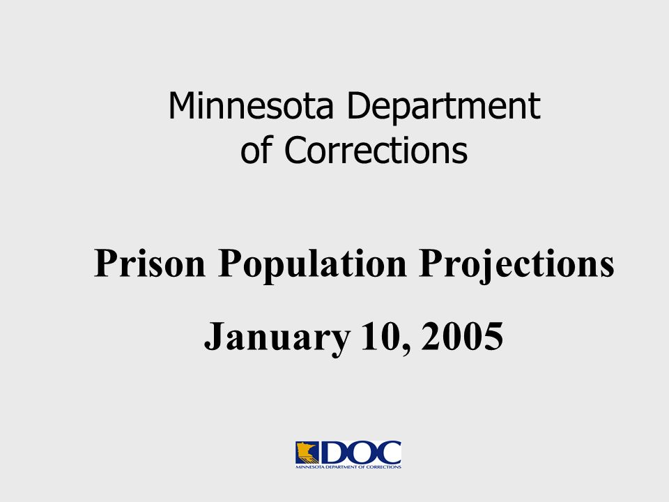 Prison Population Projections January 10, 2005 Minnesota Department of Corrections