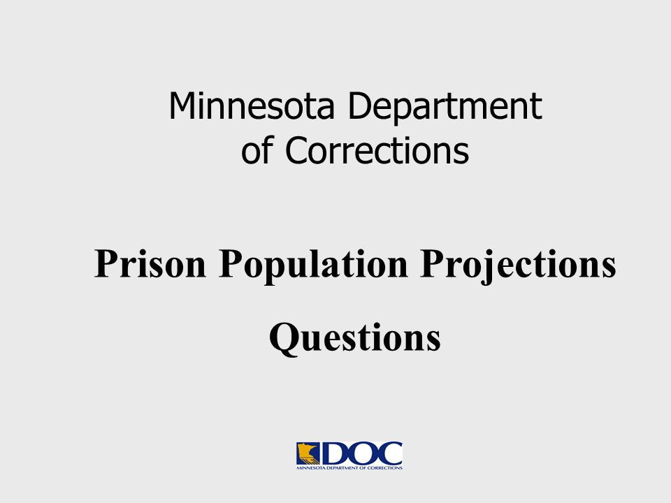 Prison Population Projections Questions Minnesota Department of Corrections