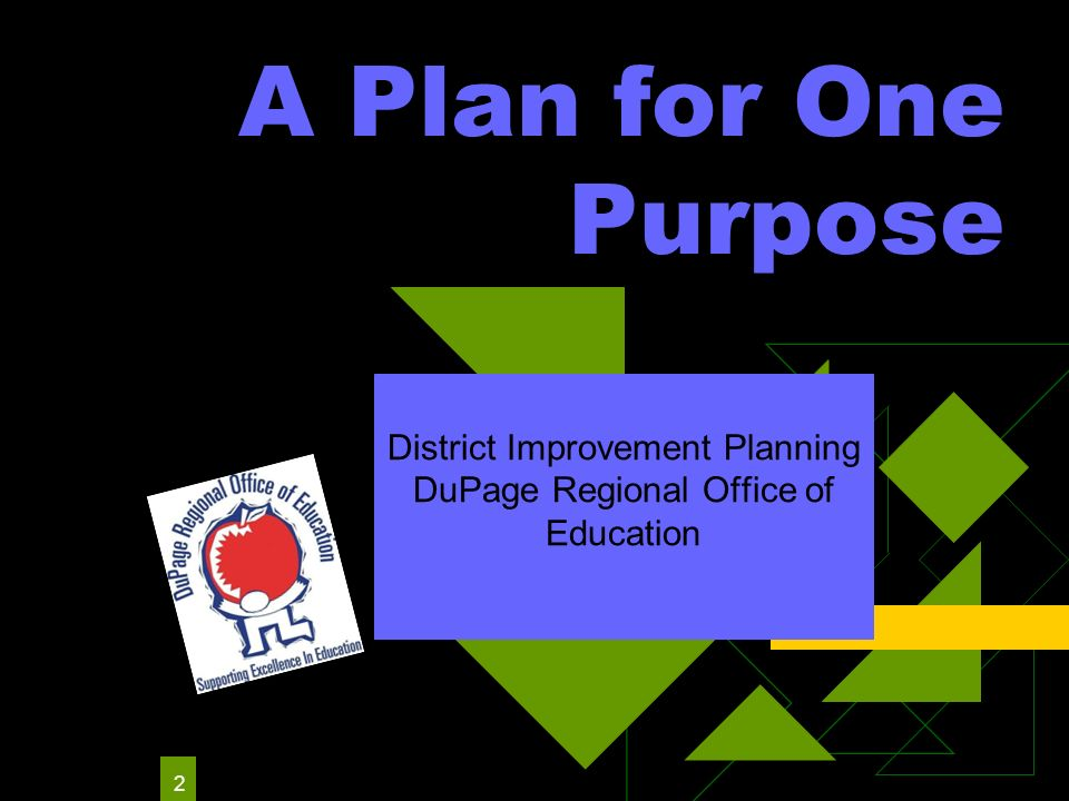 2 A Plan for One Purpose District Improvement Planning DuPage Regional Office of Education