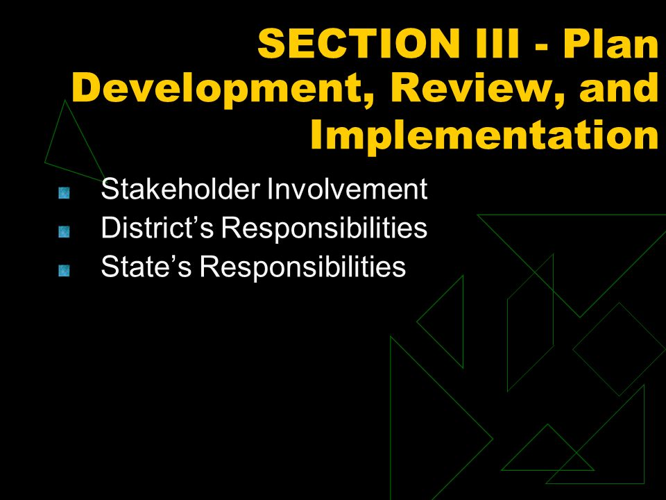 SECTION III - Plan Development, Review, and Implementation Stakeholder Involvement Districts Responsibilities States Responsibilities