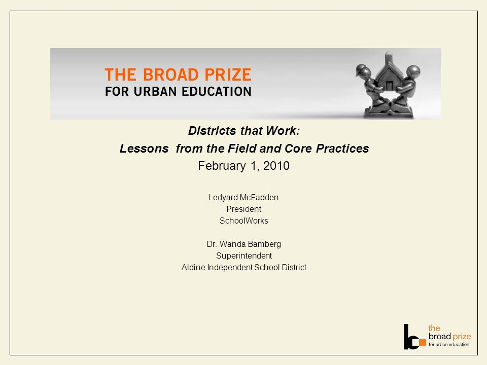 Districts that Work: Lessons from the Field and Core Practices February 1, 2010 Ledyard McFadden President SchoolWorks Dr.