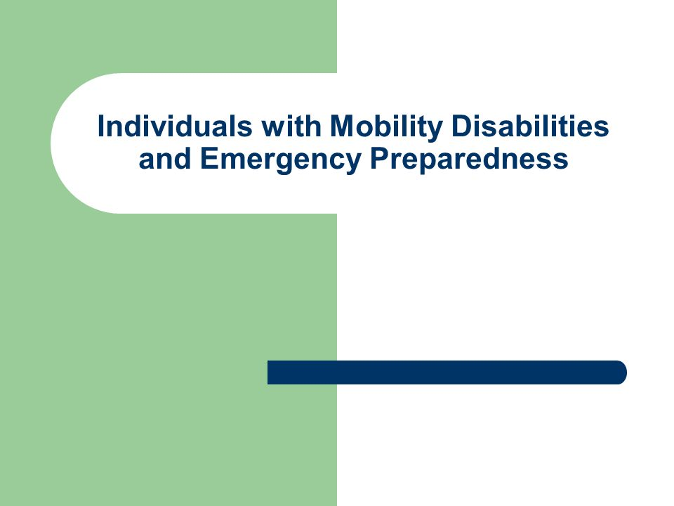 Individuals with Mobility Disabilities and Emergency Preparedness