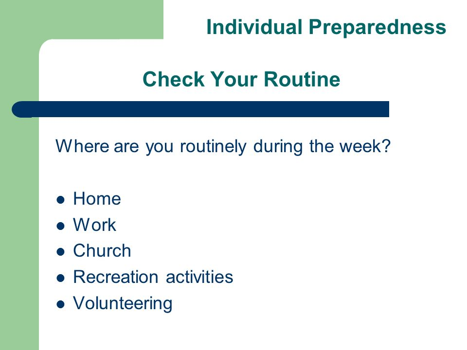 Check Your Routine Where are you routinely during the week.