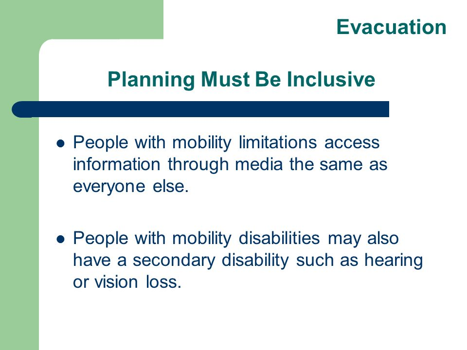 Planning Must Be Inclusive People with mobility limitations access information through media the same as everyone else.