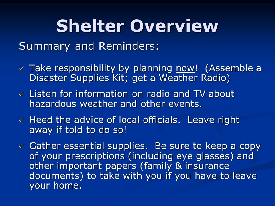 Shelter Overview Summary and Reminders: Take responsibility by planning now.