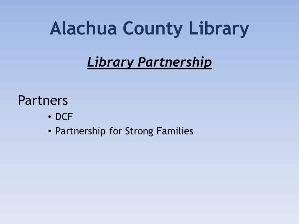 Alachua County Library Library Partnership Partners DCF Partnership for Strong Families