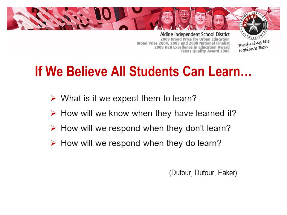 If We Believe All Students Can Learn… What is it we expect them to learn.