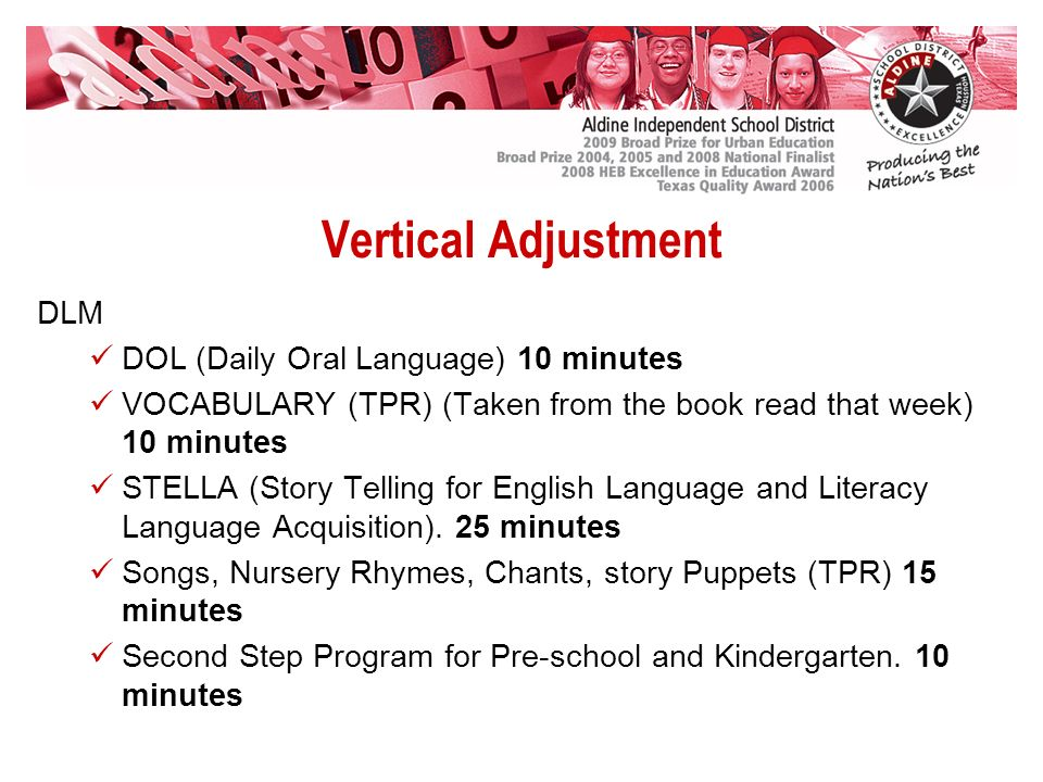 Vertical Adjustment DLM DOL (Daily Oral Language) 10 minutes VOCABULARY (TPR) (Taken from the book read that week) 10 minutes STELLA (Story Telling for English Language and Literacy Language Acquisition).