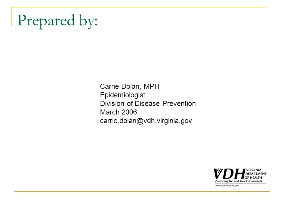 Prepared by: Carrie Dolan, MPH Epidemiologist Division of Disease Prevention March 2006 carrie.dolan@vdh.virginia.gov