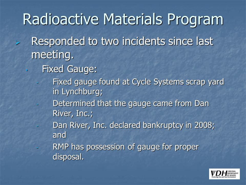 Radioactive Materials Program Responded to two incidents since last meeting.