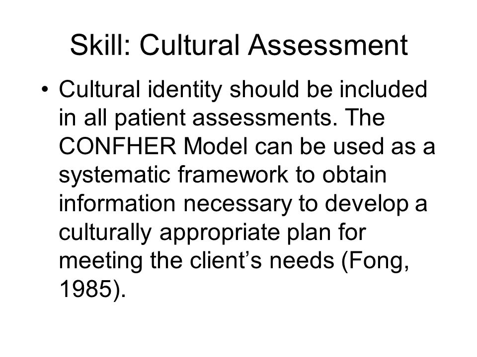 Skill: Cultural Assessment Cultural identity should be included in all patient assessments.